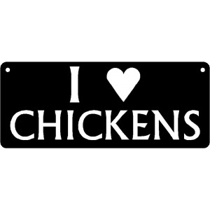 "Chicken Sign - I ""heart"" Chickens"